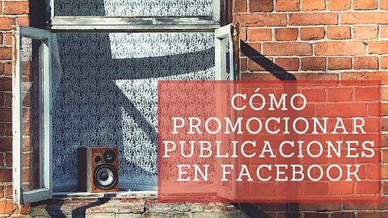 Cómo promocionar publicaciones en facebook